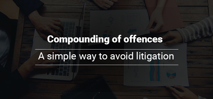Compounding of offences –A simple way to avoid litigation