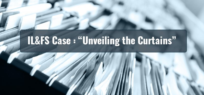 IL&FS Case : Unveiling the Curtains