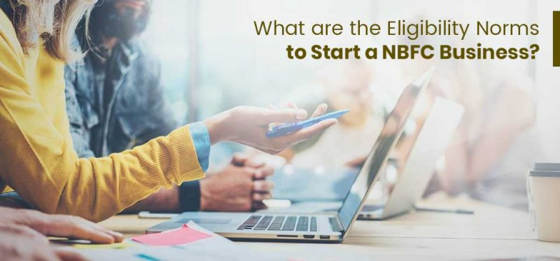 Eligibility Norms to Start a NBFC Business